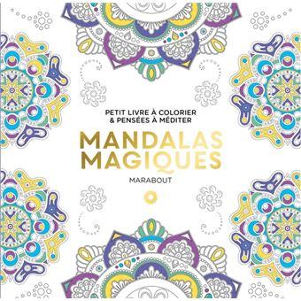 Le Petit Livre De Coloriage Mandalas Magiques