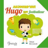 Aujourd'hui, Hugo est footballeur