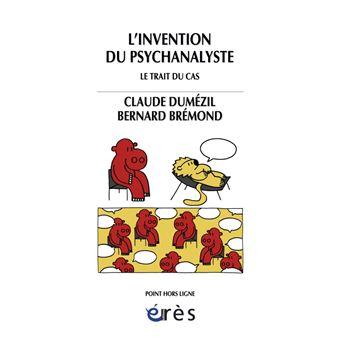 Invention du psychanalyste - le trait du cas (l')