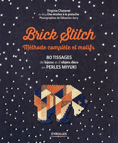 Brick stitch - Méthode complète et motifs - 80 tissages de bijoux et d'objets déco en perles miyuki - 9782212438215 - 13,99 €
