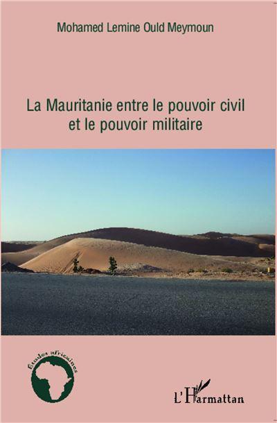 Mauritanie : entre le pouvoir civil et le pouvoir militaire