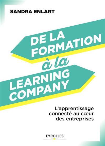 De la formation à la Learning Company - L''apprentissage connecté continu au coeur des entreprises - 9782212406108 - 13,99 €