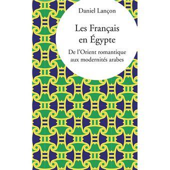Francais En Egypte De L Orient Romantique Auxmodernites Arabes
