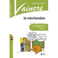 Vaincre Le Néerlandais - 2 Secondaire - Le Vocabulaire - Livre 2