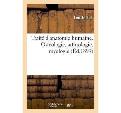Traité d'anatomie humaine. Ostéologie, arthrologie, myologie