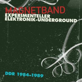 Magnetband : Experimental Elektronik-Underground DDR 1984-1989