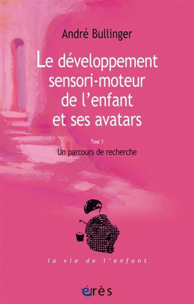 Développement sensori-moteur de l'enfant et ses avatars