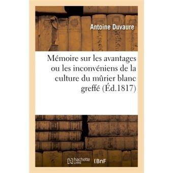 Mémoire sur les avantages ou les inconvéniens de la culture du murier blanc greffé