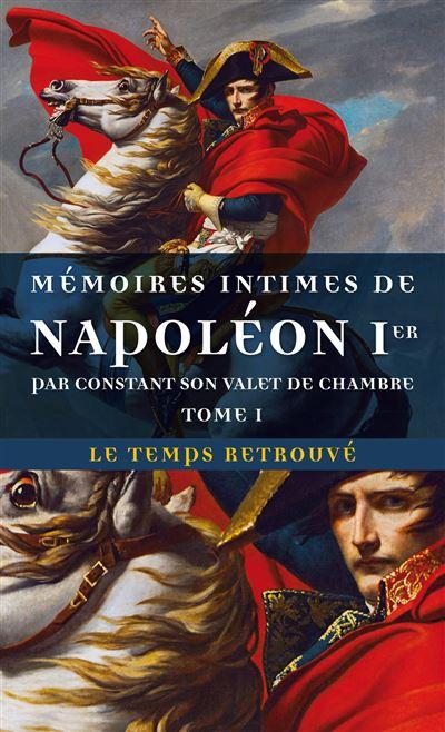 Mémoires intimes de Napoléon 1E¿ par Constant, son valet de chambre (Tome 1)