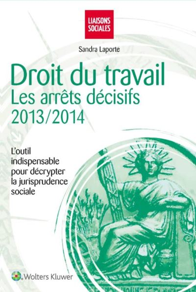 Droit du travail : les arrêts décisifs 2013-2014