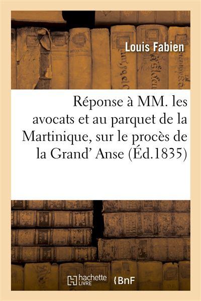 Réponse à MM. les avocats et au parquet de la Martinique, relativement au procès de la Grand' Anse