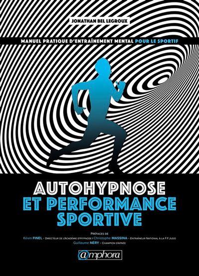 Autohypnose et performance sportive - Manuel pratique d'entraînement mental pour le sportif - 9782757602119 - 12,99 €