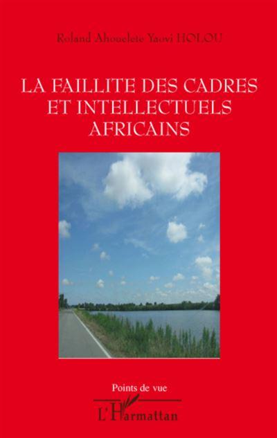 La faillite des cadres et intellectuels africains