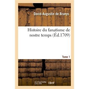 Histoire du fanatisme de nostre temps. tome 1