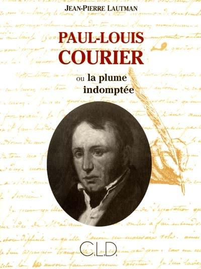 Paul-Louis Courier ou La plume indomptée