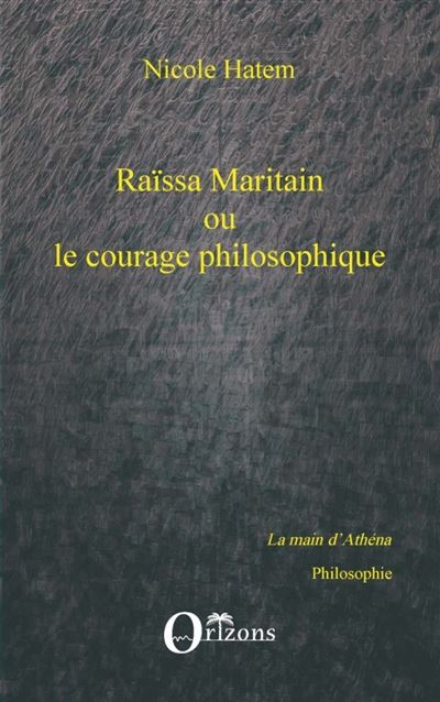 Raïssa Maritain ou le courage philosophique