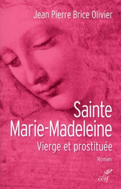 Sainte Marie-Madeleine - Vierge et prostituée