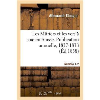 Les Mûriers et les vers à soie en Suisse. Publication annuelle, 1837-1838