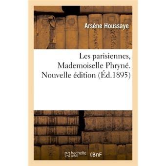 Les parisiennes, Mademoiselle Phryné. Nouvelle édition