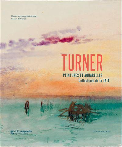 Turner. Peintures et aquarelles de la Tate