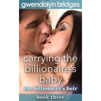 Carrying the Billionaire's Baby, Book 3: The Billionaire's Heir