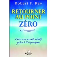 Retourner au Point Zéro - Créer une nouvelle réalité grâce à Ho'oponopono