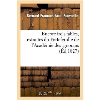 Encore trois fables, extraites du Portefeuille de l'Académie des ignorans