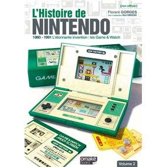 L'Histoire de Nintendo - volume 02 (Non officiel) - 1980-1991 L'étonnante invention : Game & Watch