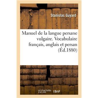 Manuel de la langue persane vulgaire. Vocabulaire français, anglais et persan