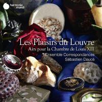 Les Plaisirs du Louvre Airs pour la Chambre de Louis XIII