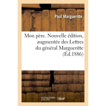 Mon père. Nouvelle édition, augmentée des Lettres du général Margueritte