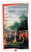 Titus Andronicus - Jules César - Antoine et Cléopâtre - Coriolan