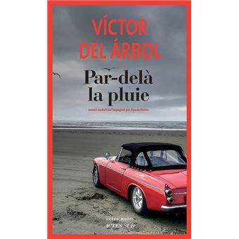 07fa5991e2fd8 Par dela la pluie - broché - DEL ARBOL VICTOR/BLETON CLAUDE - Achat ...