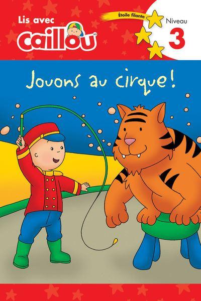 Lis avec Caillou Jouons au cirque - niveau 3