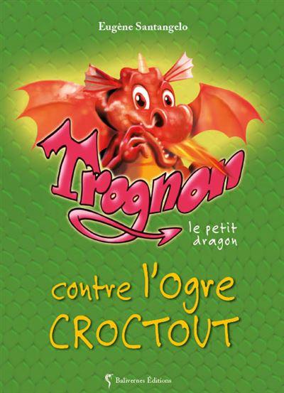 Trognon le petit dragon contre l'ogre Croctout