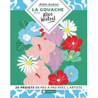 La gouache avec Alice Wietzel - 20 projets en pas-à-pas avec l'artiste