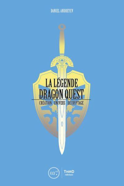 La Légende Dragon Quest - Création - univers - décryptage - 9782377840229 - 11,99 €
