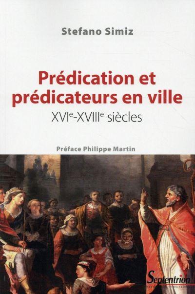 Predication et predicateurs en ville, xvie-xviiie siecles