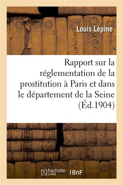 Rapport sur la réglementation de la prostitution à Paris et dans le département de la Seine