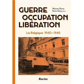 Guerre, occupation, libération la Belgique 1940-1945