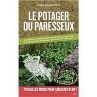 Le potager du paresseux - ou comment produire des légumes plus que bio, sans travail du sol, sans en
