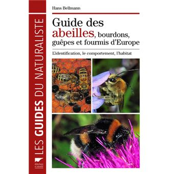 Guide des abeilles, bourdons, guêpes et fourmis d'Europe. L'identification,  le comportement, l'habit - relié - Hans Bellmann - Achat Livre | fnac