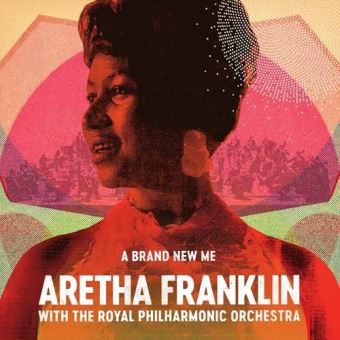 A Brand New Me : Aretha Franklin with Royal Philharmonic Orchestra