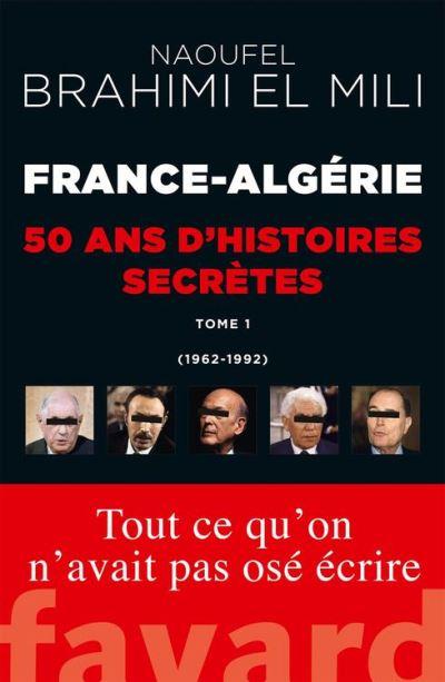 France-Algérie : 50 ans d'histoires secrètes - 1962-1992 Tome 1 - 9782213703329 - 14,99 €