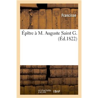 Épître à M. Auguste Saint G.
