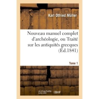 Nouveau Manuel Complet D Archeologie Ou Traite Sur Les Antiquites