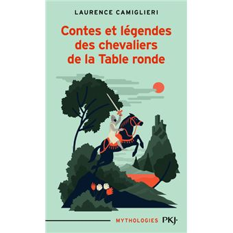 Contes et l gendes des chevaliers de la table ronde poche laurence camiglieri achat livre - Chanson les chevaliers de la table ronde ...