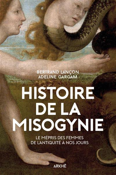 Une histoire de la mysoginie, de l'antiquité à nos jours