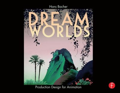 Dream Worlds - Production Design for Animation - 9781136139574 - 23,62 €