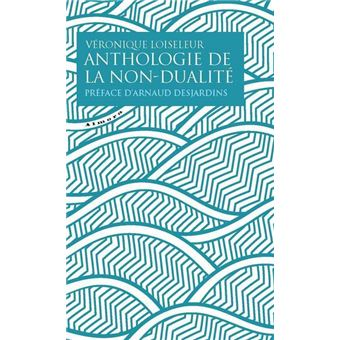 Anthologie de la non-dualité - Arnaud Desjardins,Véronique Loiseleur